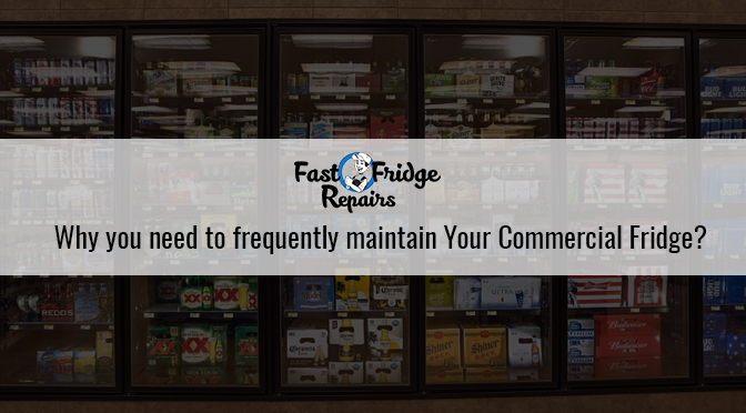 frequently maintain your commercial fridge