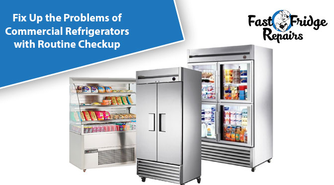 fix up the problems of commercial refrigerators with routine checkup